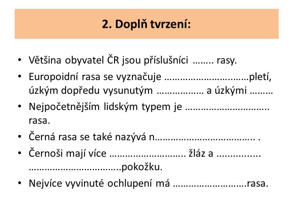 2. Doplň tvrzení: Většina obyvatel ČR jsou příslušníci …….. rasy.