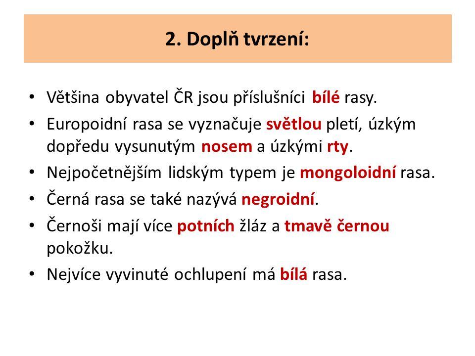 2. Doplň tvrzení: Většina obyvatel ČR jsou příslušníci bílé rasy.