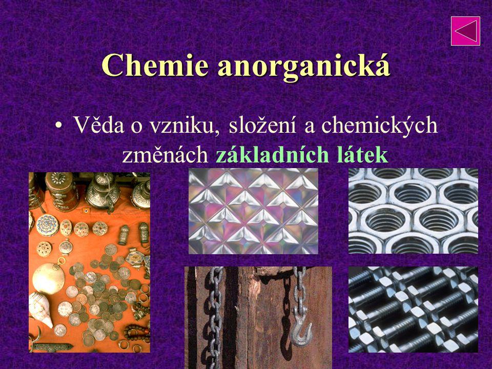 Věda o vzniku, složení a chemických změnách základních látek