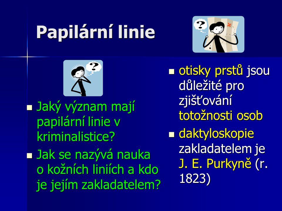 Papilární linie Jaký význam mají papilární linie v kriminalistice Jak se nazývá nauka o kožních liniích a kdo je jejím zakladatelem