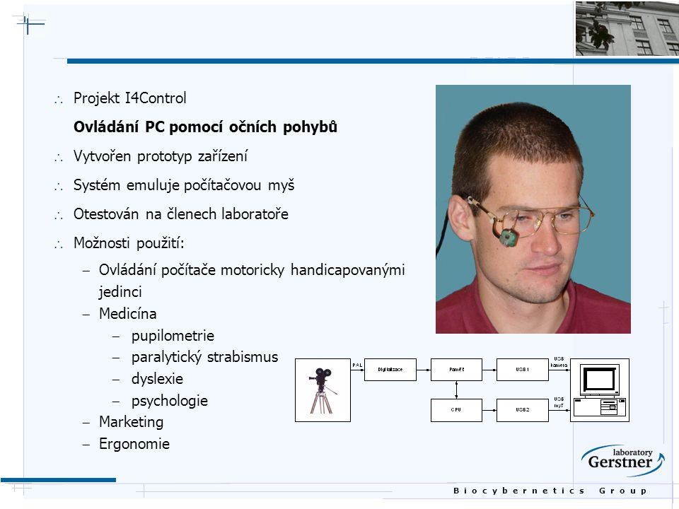 Projekt I4Control Ovládání PC pomocí očních pohybů. Vytvořen prototyp zařízení. Systém emuluje počítačovou myš.