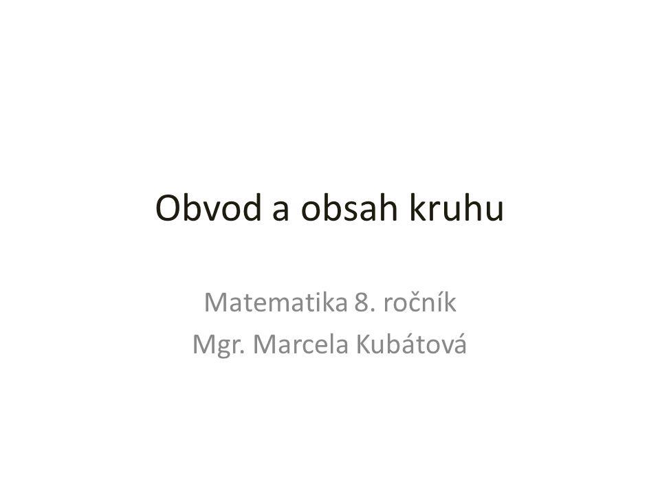 Matematika 8. ročník Mgr. Marcela Kubátová