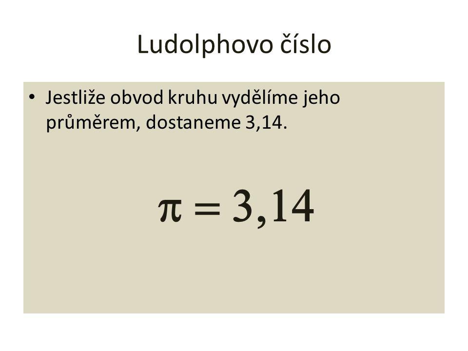 Ludolphovo číslo Jestliže obvod kruhu vydělíme jeho průměrem, dostaneme 3,14. p = 3,14