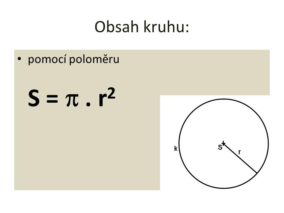 Obsah kruhu: pomocí poloměru S = p . r2