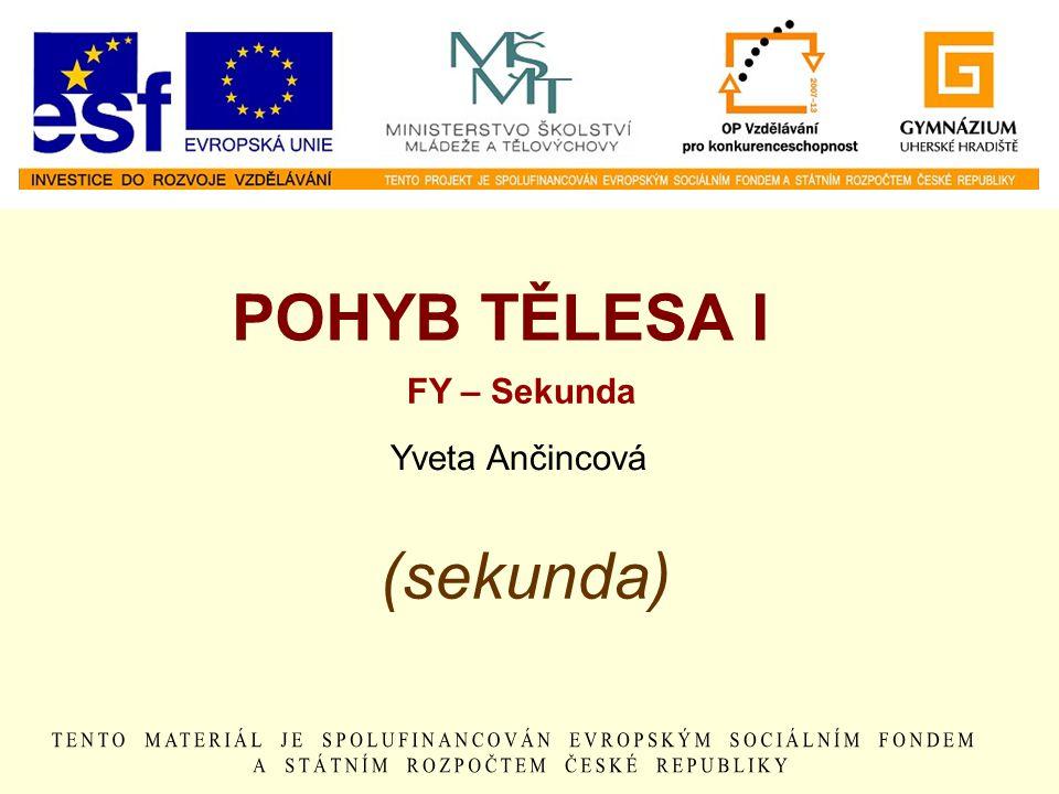 POHYB TĚLESA I (sekunda) FY – Sekunda Yveta Ančincová F – Sekunda