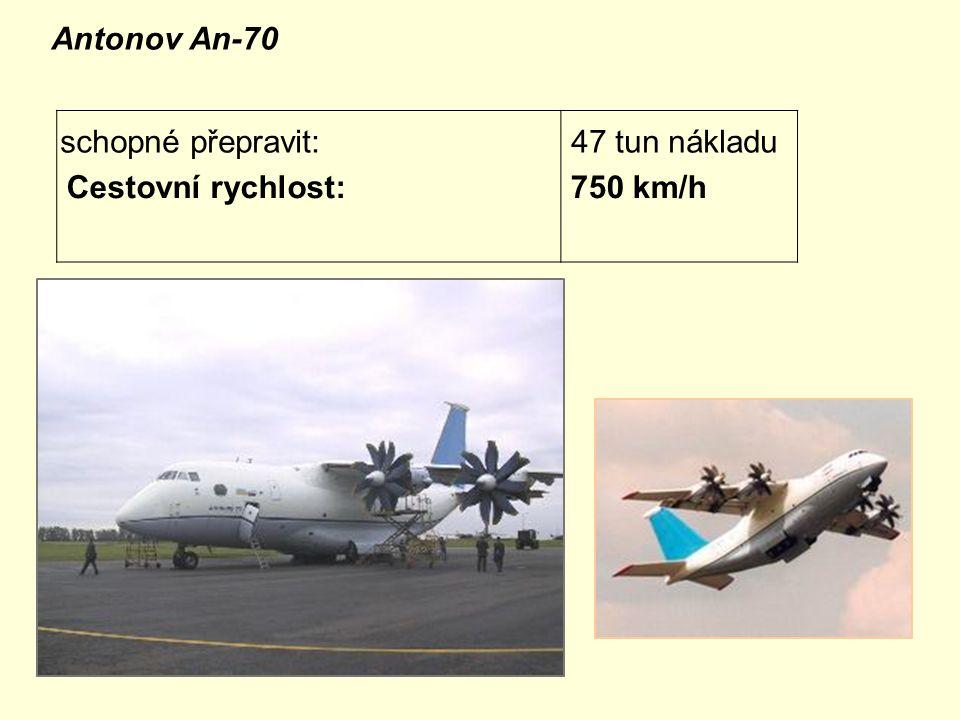 Antonov An-70 schopné přepravit: 47 tun nákladu