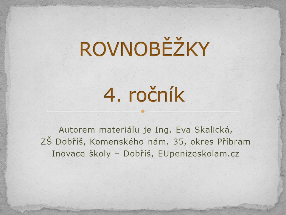 ROVNOBĚŽKY 4. ročník Autorem materiálu je Ing. Eva Skalická,