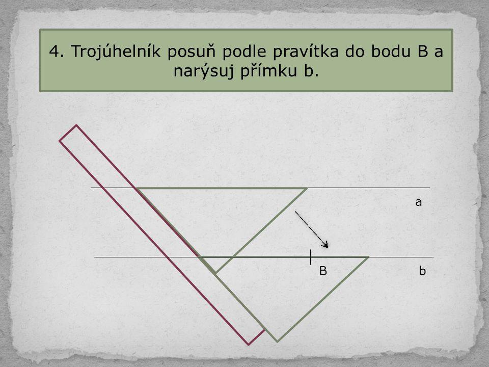 4. Trojúhelník posuň podle pravítka do bodu B a narýsuj přímku b.