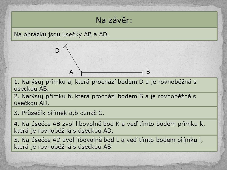 Na závěr: Na obrázku jsou úsečky AB a AD. D A B