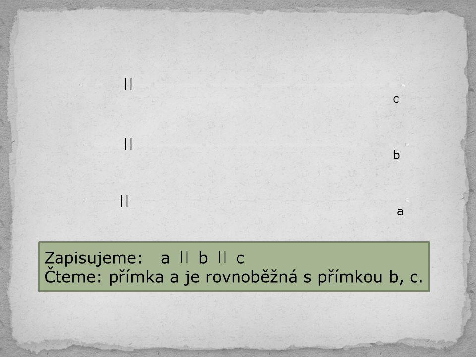 Čteme: přímka a je rovnoběžná s přímkou b, c.
