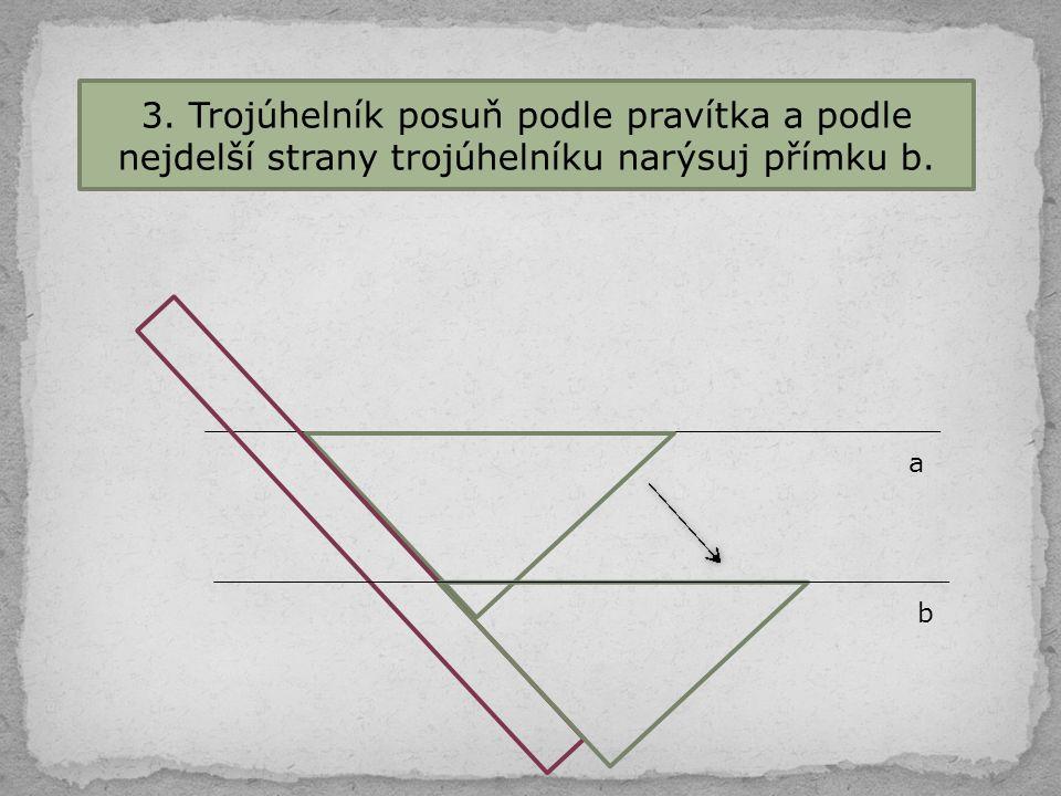 3. Trojúhelník posuň podle pravítka a podle nejdelší strany trojúhelníku narýsuj přímku b.