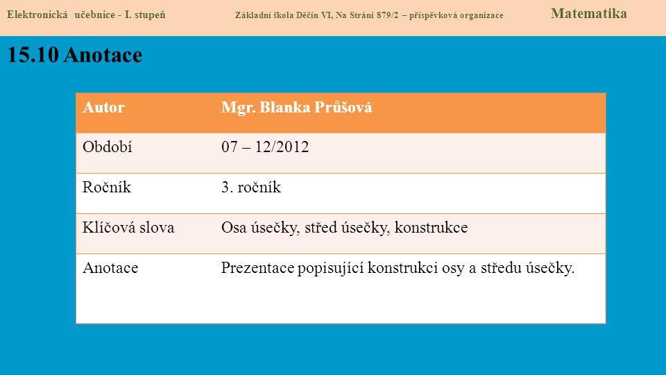 15.10 Anotace Autor Mgr. Blanka Průšová Období 07 – 12/2012 Ročník