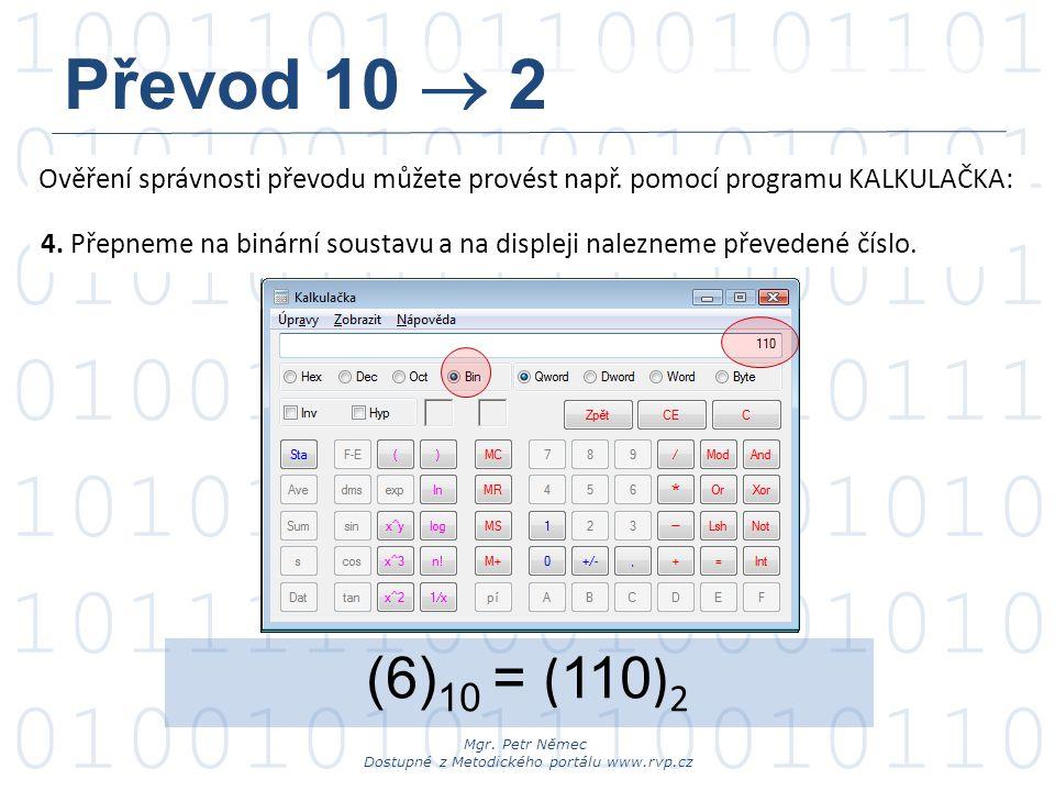 Převod 10  2 Ověření správnosti převodu můžete provést např. pomocí programu KALKULAČKA: