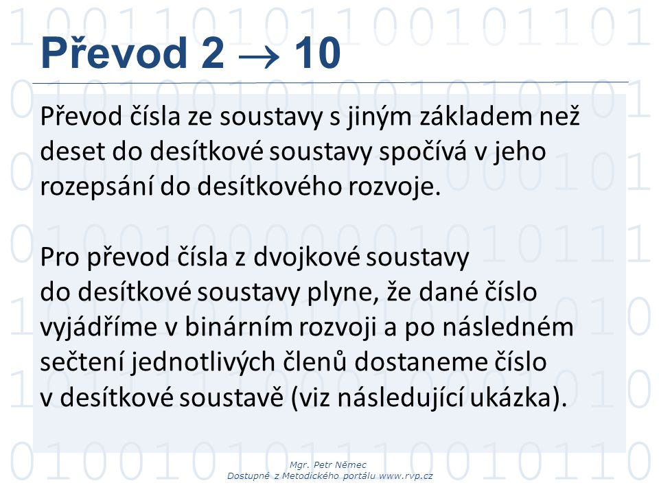 Převod 2  10 Převod čísla ze soustavy s jiným základem než deset do desítkové soustavy spočívá v jeho rozepsání do desítkového rozvoje.