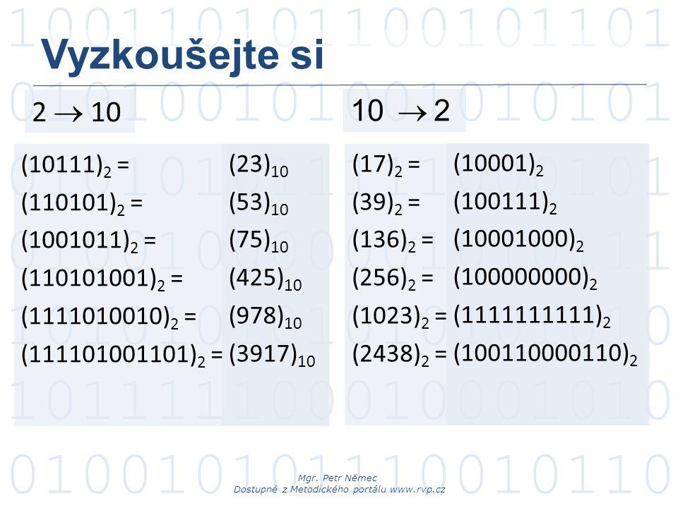 Vyzkoušejte si 2  10 10  2 (10111)2 = (110101)2 = (1001011)2 =