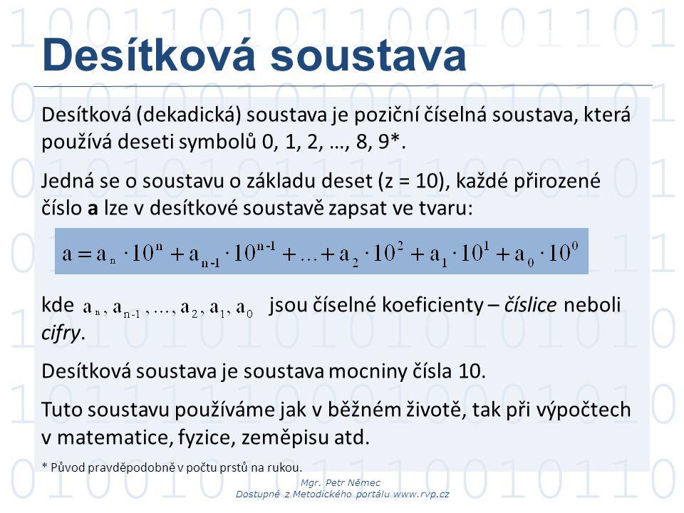 Desítková soustava Desítková (dekadická) soustava je poziční číselná soustava, která používá deseti symbolů 0, 1, 2, …, 8, 9*.