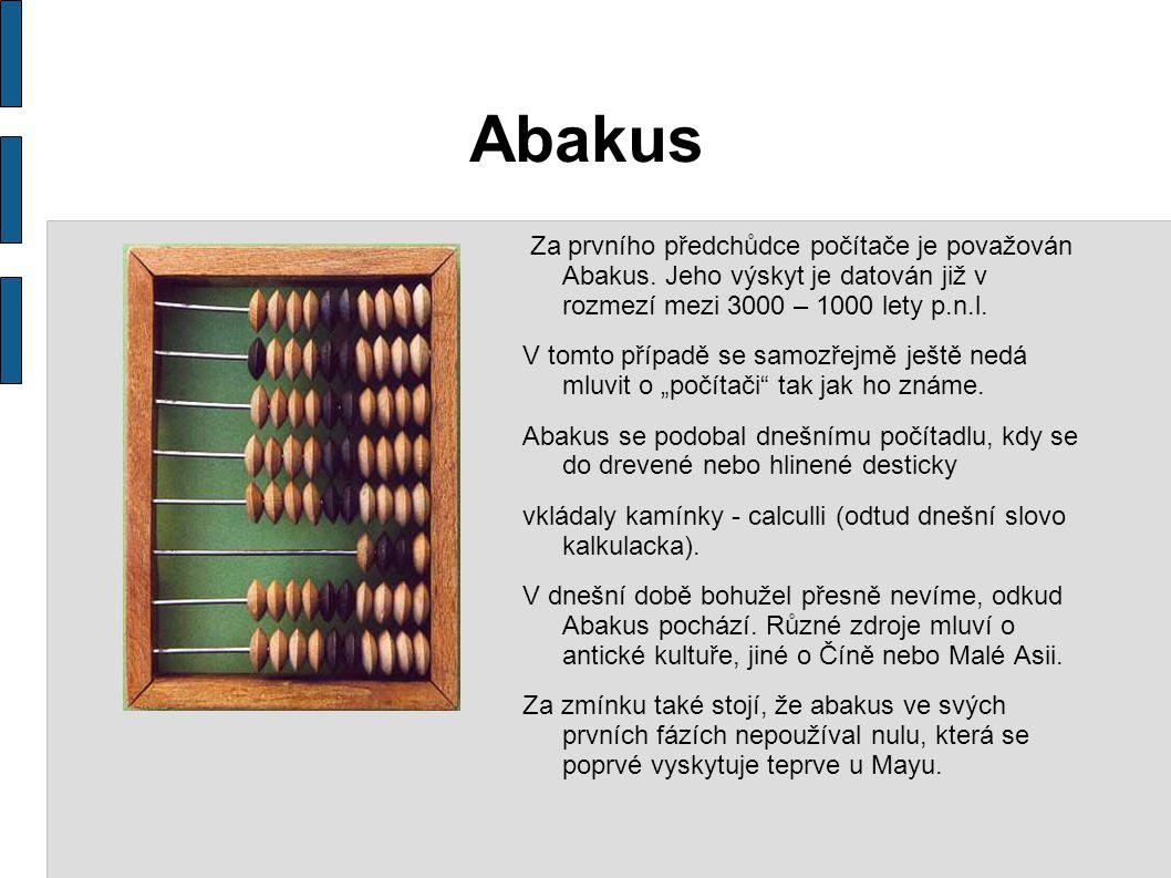 Abakus Za prvního předchůdce počítače je považován Abakus. Jeho výskyt je datován již v rozmezí mezi 3000 – 1000 lety p.n.l.