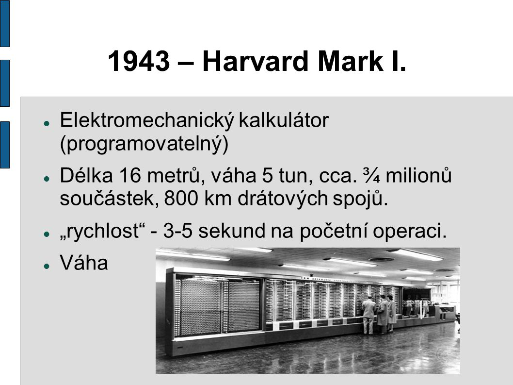 1943 – Harvard Mark I. Elektromechanický kalkulátor (programovatelný)