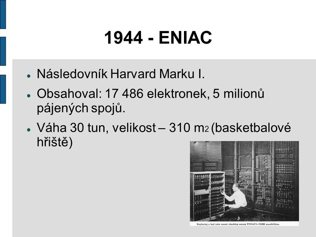 1944 - ENIAC Následovník Harvard Marku I.