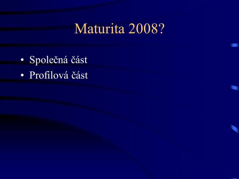 Maturita 2008 Společná část Profilová část