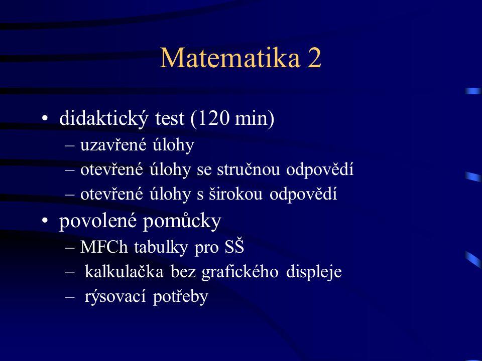 Matematika 2 didaktický test (120 min) povolené pomůcky uzavřené úlohy