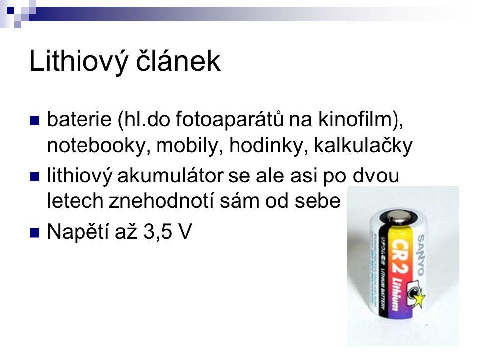 Lithiový článek baterie (hl.do fotoaparátů na kinofilm), notebooky, mobily, hodinky, kalkulačky.