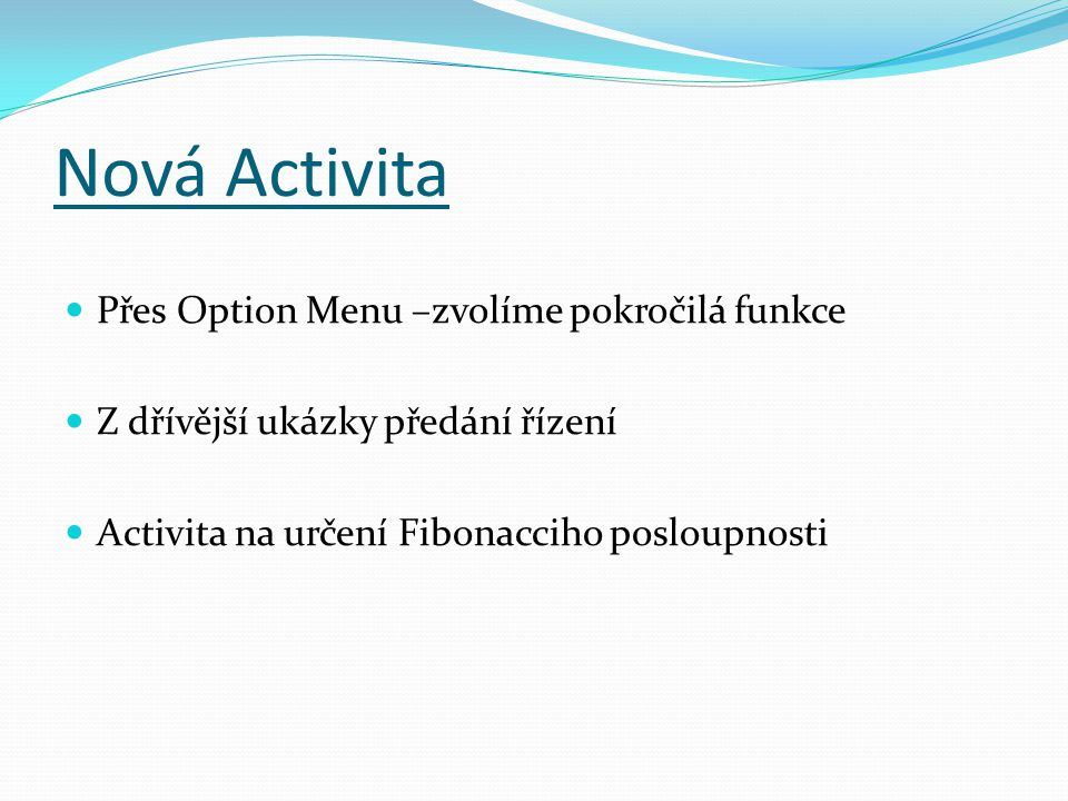 Nová Activita Přes Option Menu –zvolíme pokročilá funkce