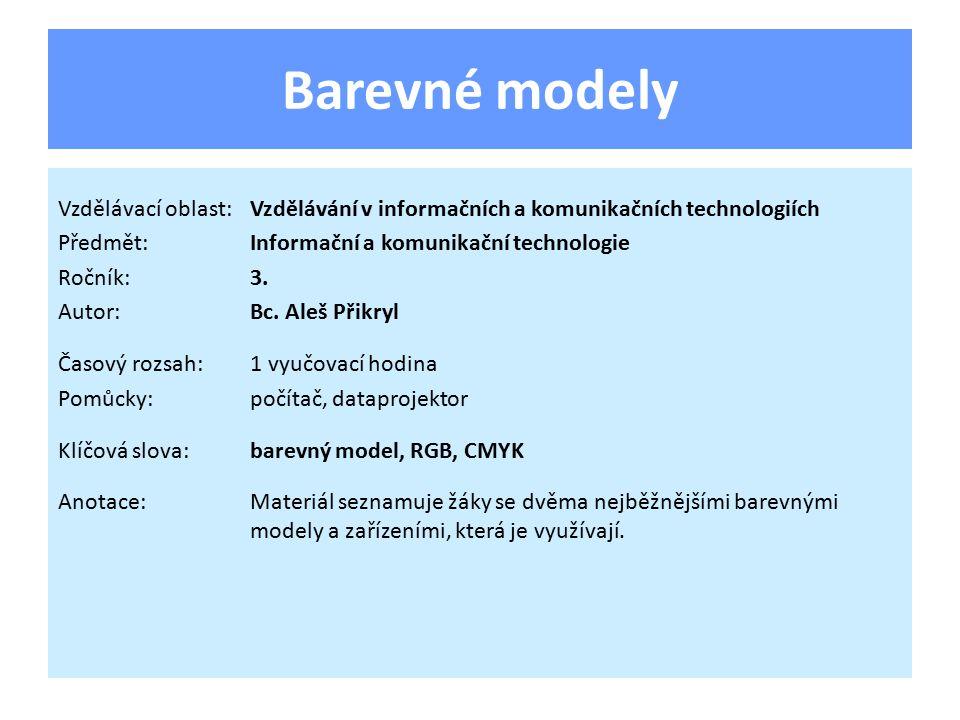 Barevné modely Vzdělávací oblast: Vzdělávání v informačních a komunikačních technologiích. Předmět: Informační a komunikační technologie.