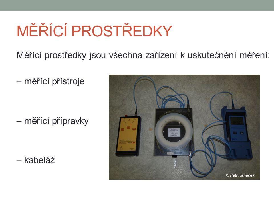 MĚŘÍCÍ PROSTŘEDKY Měřící prostředky jsou všechna zařízení k uskutečnění měření: – měřící přístroje.