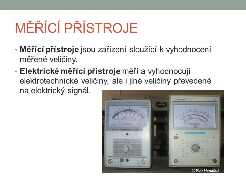 MĚŘÍCÍ PŘÍSTROJE Měřící přístroje jsou zařízení sloužící k vyhodnocení měřené veličiny.
