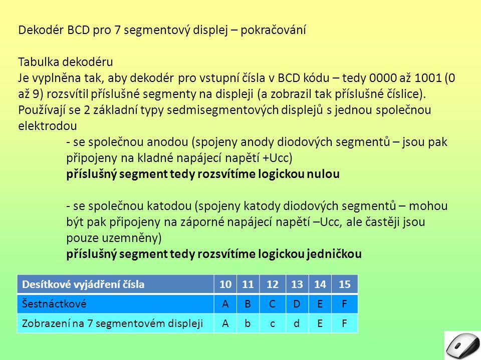 Dekodér BCD pro 7 segmentový displej – pokračování Tabulka dekodéru