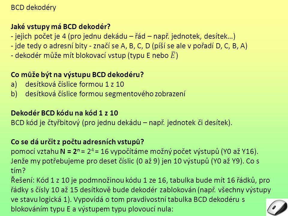 BCD dekodéry Jaké vstupy má BCD dekodér - jejich počet je 4 (pro jednu dekádu – řád – např. jednotek, desítek…)