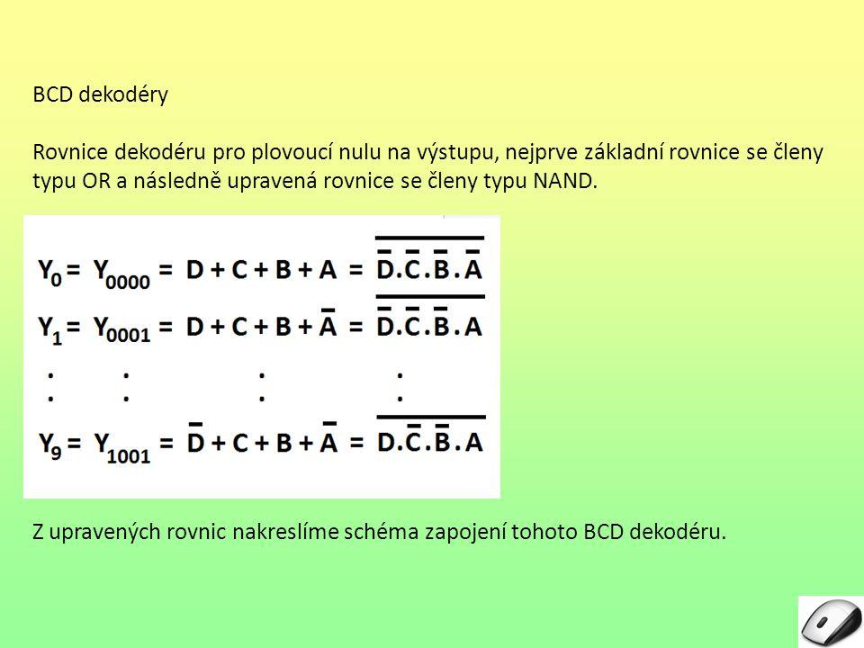 BCD dekodéry Rovnice dekodéru pro plovoucí nulu na výstupu, nejprve základní rovnice se členy typu OR a následně upravená rovnice se členy typu NAND.