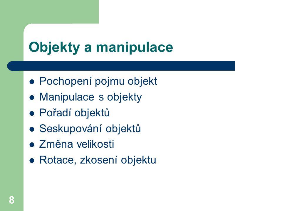 Objekty a manipulace Pochopení pojmu objekt Manipulace s objekty