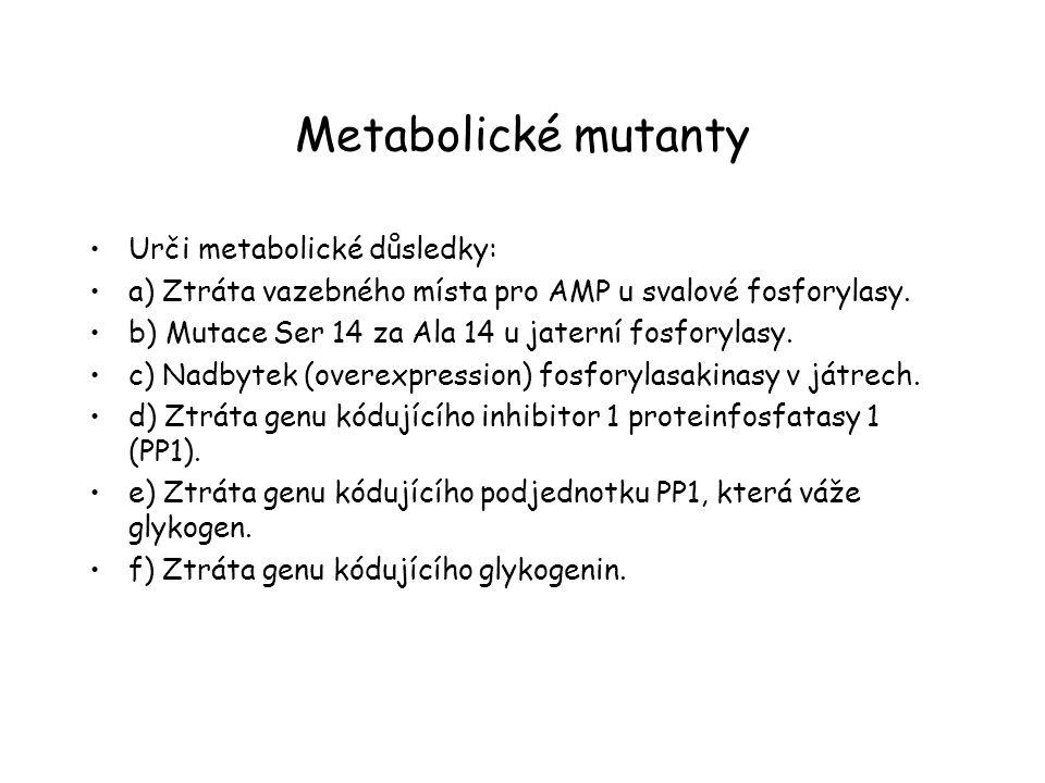 Metabolické mutanty Urči metabolické důsledky: