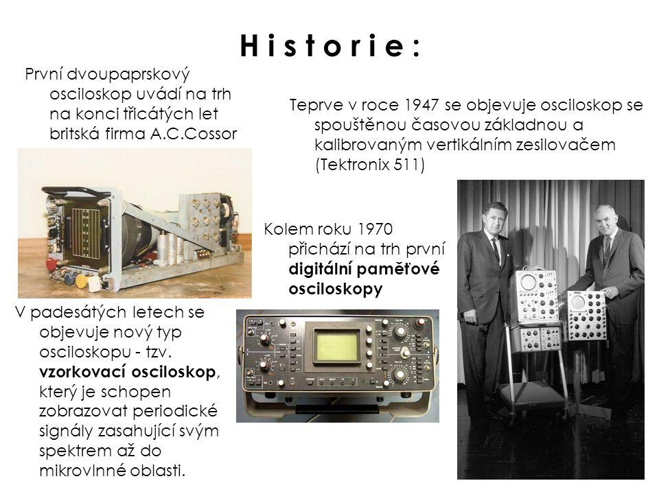 H i s t o r i e : První dvoupaprskový osciloskop uvádí na trh na konci třicátých let britská firma A.C.Cossor.