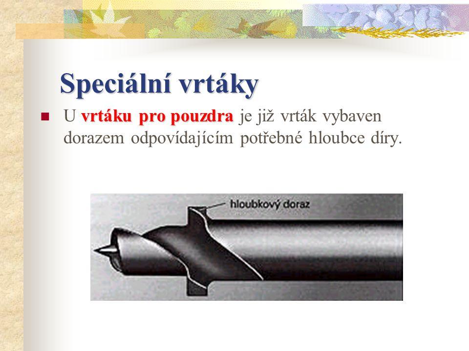 Speciální vrtáky U vrtáku pro pouzdra je již vrták vybaven dorazem odpovídajícím potřebné hloubce díry.