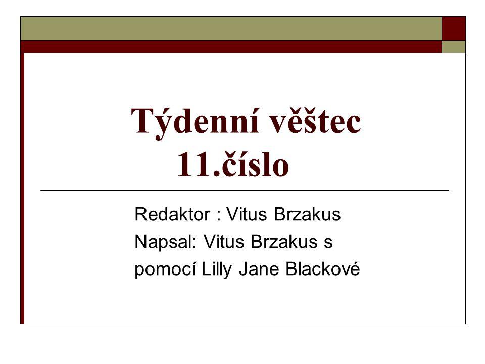 Týdenní věštec 11.číslo Redaktor : Vitus Brzakus
