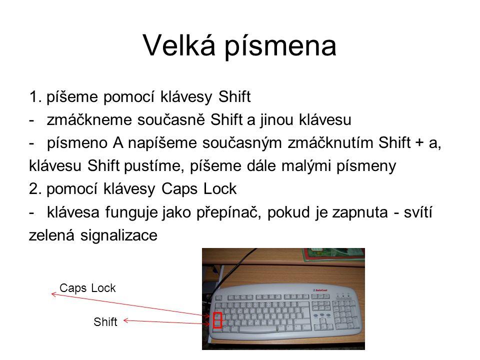Velká písmena 1. píšeme pomocí klávesy Shift