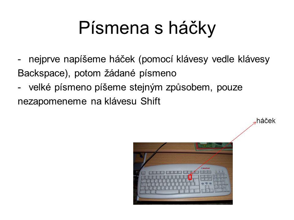 Písmena s háčky nejprve napíšeme háček (pomocí klávesy vedle klávesy