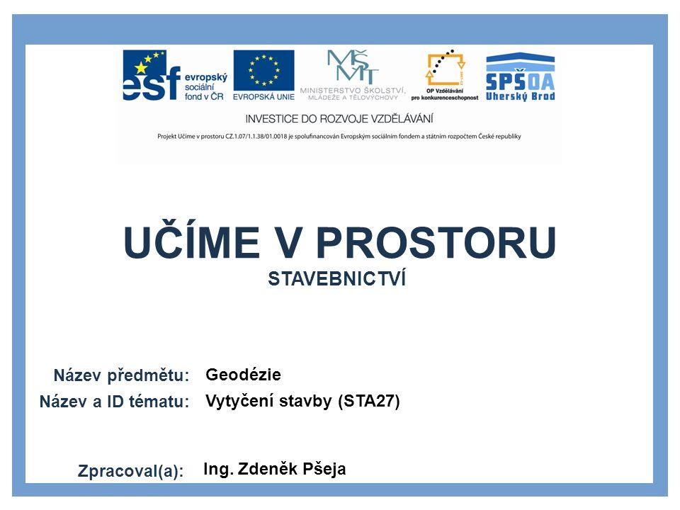 Stavebnictví Geodézie Vytyčení stavby (STA27) Ing. Zdeněk Pšeja