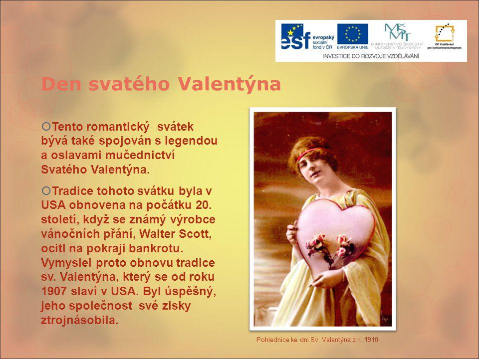 Den svatého Valentýna Tento romantický svátek bývá také spojován s legendou a oslavami mučednictví Svatého Valentýna.