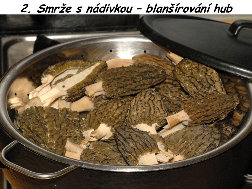 2. Smrže s nádivkou – blanšírování hub