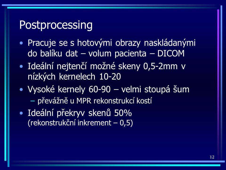 Postprocessing Pracuje se s hotovými obrazy naskládanými do balíku dat – volum pacienta – DICOM.