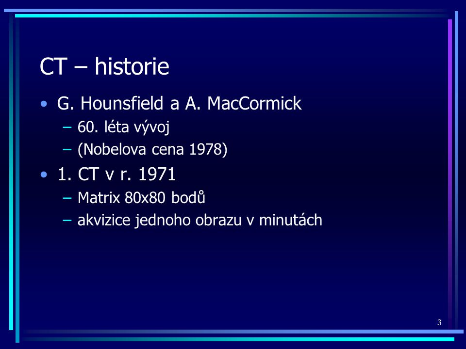 CT – historie G. Hounsfield a A. MacCormick 1. CT v r. 1971