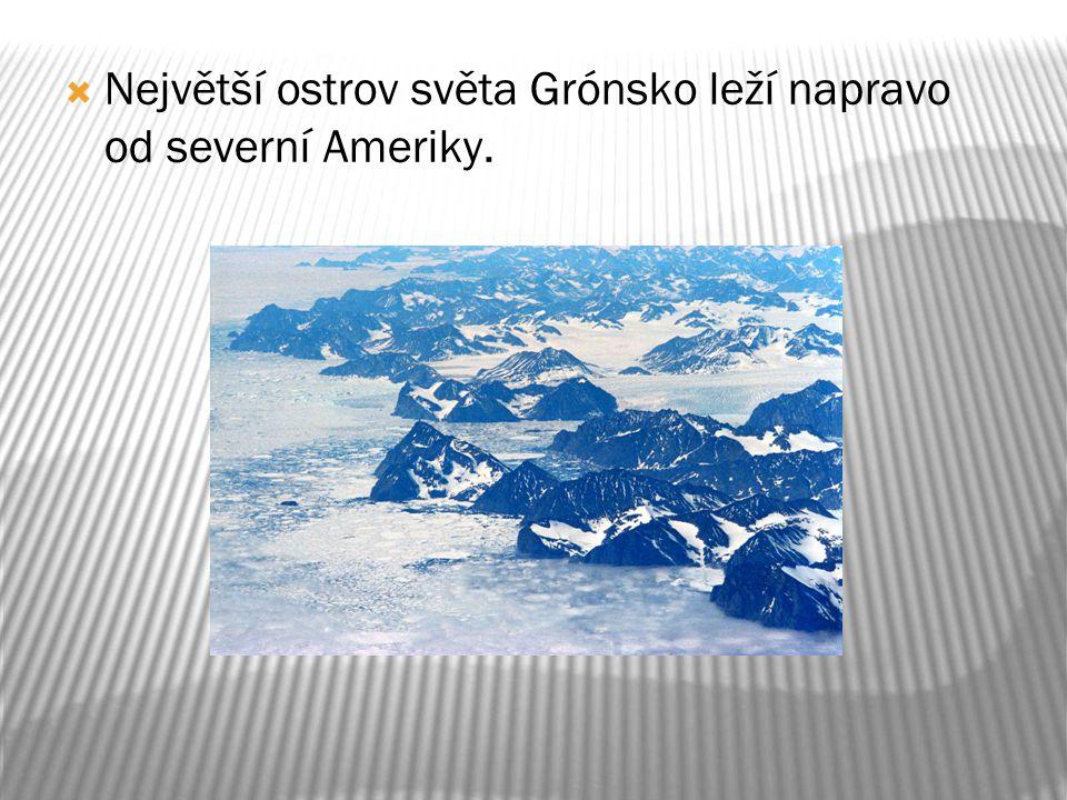 Největší ostrov světa Grónsko leží napravo od severní Ameriky.