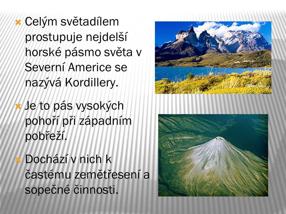 Celým světadílem prostupuje nejdelší horské pásmo světa v Severní Americe se nazývá Kordillery.