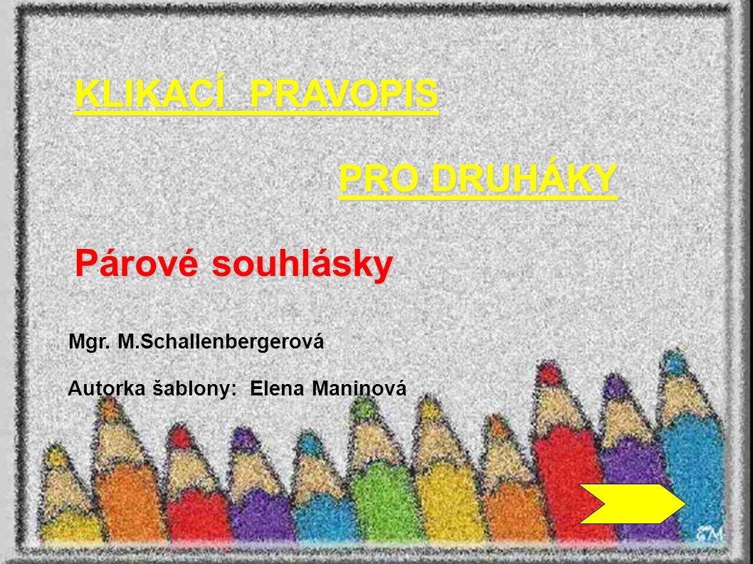 KLIKACÍ PRAVOPIS PRO DRUHÁKY Párové souhlásky Mgr. M.Schallenbergerová