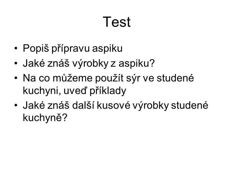 Test Popiš přípravu aspiku Jaké znáš výrobky z aspiku