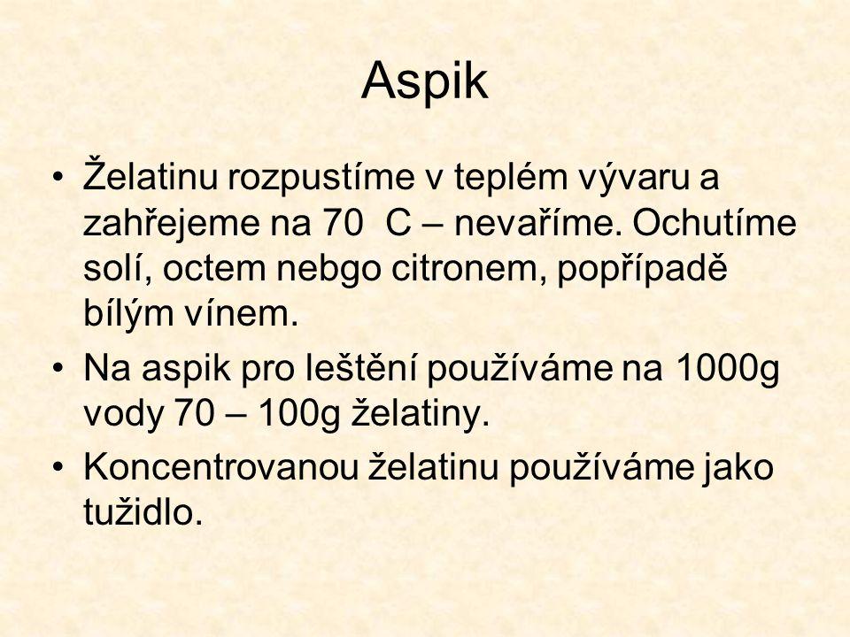 Aspik Želatinu rozpustíme v teplém vývaru a zahřejeme na 70 C – nevaříme. Ochutíme solí, octem nebgo citronem, popřípadě bílým vínem.